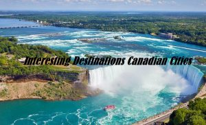 Interesting Destinations Canadian Cities